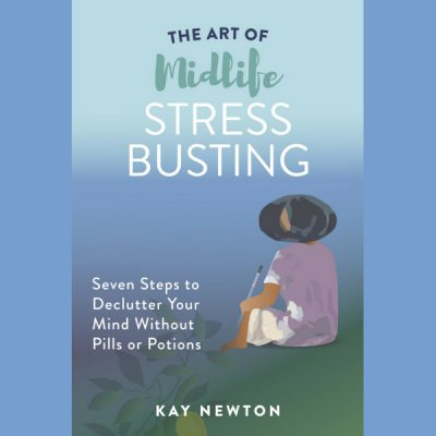 The Art of Midlife Stress Busting - Kay Newton